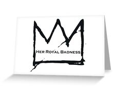 Her Royal Badness (2) Greeting Card