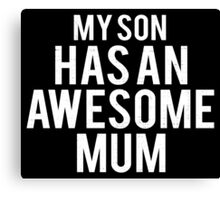 My Son Has An Awesome Mum Canvas Print