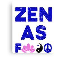 Zen As Fck Funny T-Shirt Canvas Print
