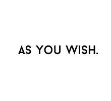 as you wish. by shoshgoodman