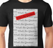 WHAT´S THE QUESTION? Unisex T-Shirt