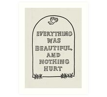 Slaughterhouse Five –Everything Was Beautiful and Nothing Hurt Art Print