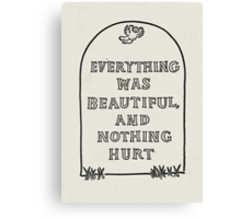 Slaughterhouse Five – Everything Was Beautiful and Nothing Hurt Canvas Print