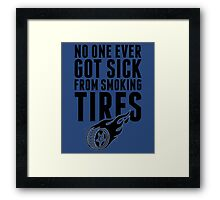 No One Ever Got Sick From Smoking Tires Framed Print