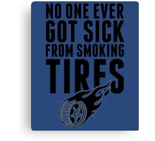 No One Ever Got Sick From Smoking Tires Canvas Print