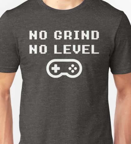 NO GRINDING = NO LEVEL Unisex T-Shirt