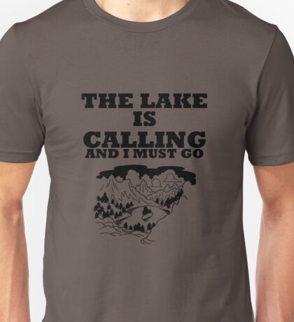 The Lake Is Calling And I Must Go Mountains Unisex T-Shirt