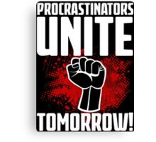 Procrastinators Unite Tomorrow! Funny Revolution T Shirt Canvas Print