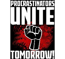 Procrastinators Unite Tomorrow! Funny Revolution T Shirt Photographic Print