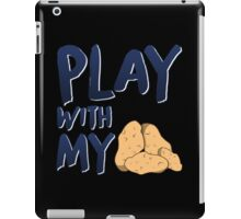 Play with my spuds iPad Case/Skin