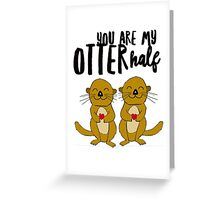 You Are My Otter Half Greeting Card