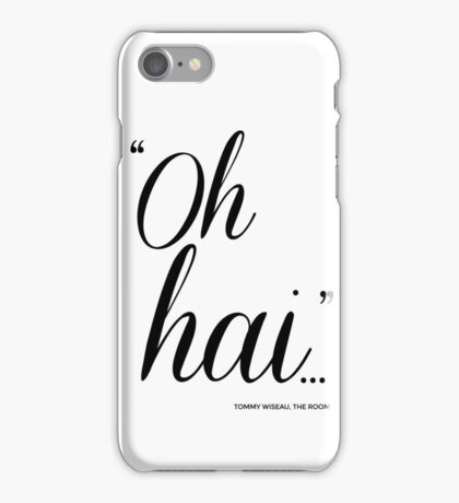 "Tommy Wiseau ""Oh Hai..."" iPhone Case/Skin"