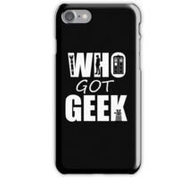 Who Got Geek iPhone Case/Skin