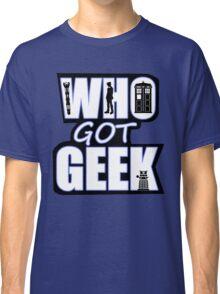 Who Got Geek Classic T-Shirt
