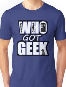 Who Got Geek Unisex T-Shirt