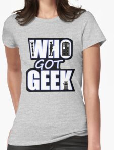 Who Got Geek T-Shirt