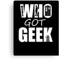 Who Got Geek Canvas Print
