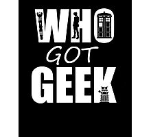 Who Got Geek Photographic Print