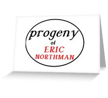 PROGENY OF ERIC NORTHMAN Greeting Card