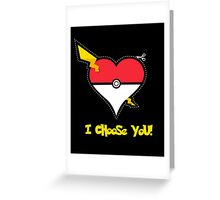 I Choose You! Greeting Card