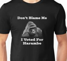 DON'T BLAME ME... I VOTED FOR HARAMBE Unisex T-Shirt