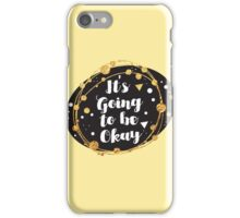 It's going to be okay! iPhone Case/Skin
