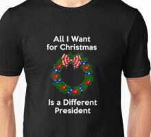 ALL I WANT FOR CHRISTMAS IS A DIFFERENT PRESIDENT Unisex T-Shirt