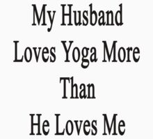 My Husband Loves Yoga More Than He Loves Me  by supernova23