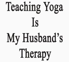 Teaching Yoga Is My Husband's Therapy  by supernova23