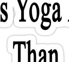 My Boyfriend Loves Yoga More Than He Loves Me  Sticker