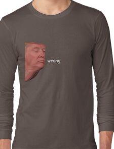 Donald Trump Wrong Long Sleeve T-Shirt