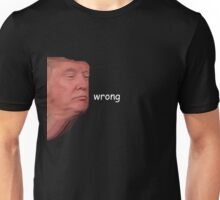 Donald Trump Wrong Unisex T-Shirt