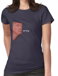 Donald Trump Wrong Womens Fitted T-Shirt