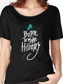 Born to make History [bicolor] Women's Relaxed Fit T-Shirt