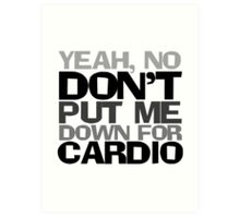 Yeah, no don't put me down for cardio Art Print