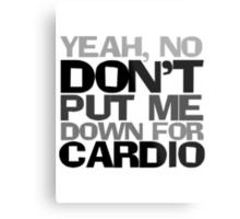Yeah, no don't put me down for cardio Metal Print