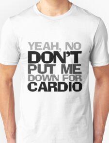 Yeah, no don't put me down for cardio T-Shirt