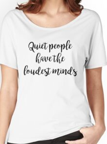 Quiet people have the loudest minds | Quotes Women's Relaxed Fit T-Shirt