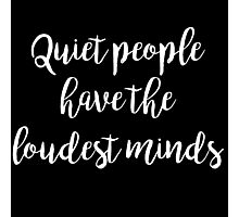 Quiet people have the loudest minds | Quotes Photographic Print