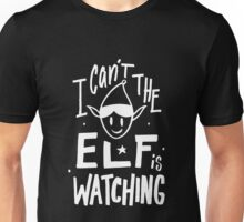 I can't the Elf is Watching - Funny Christmas Holiday Unisex T-Shirt
