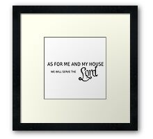As for me and my house we will serve the Lord Framed Print