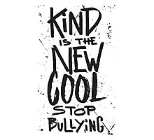 Kind is the new cool - stop bullying - anti bully Photographic Print