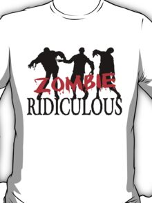 Zombie Ridiculous T-Shirt