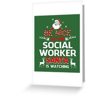 Be Nice To The Social Worker Santa Is Watching Greeting Card