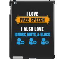 I love free speech - I also love ignore, mute, and block iPad Case/Skin