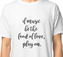 Music food of love | Quotes Classic T-Shirt