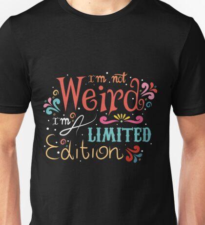 """I'm not weird, I'm a limited edition""  Unisex T-Shirt"