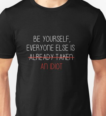 everyone is an idiot I Unisex T-Shirt