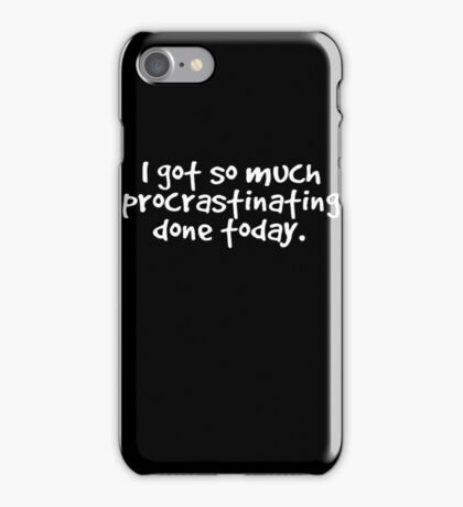 I got so much procrastinating done today iPhone Case/Skin