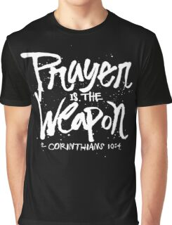 Prayer is the weapon - 2 corinthians 10 4 Christian  Graphic T-Shirt